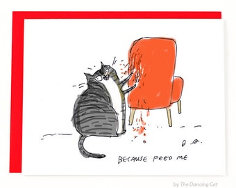 Because Feed Me - Cat Card - Funny Cat Card