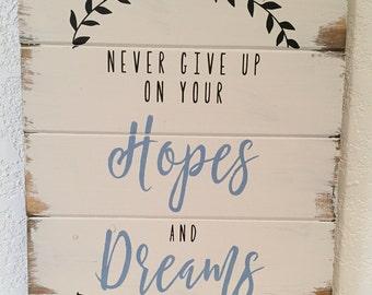 Never give up on your Hopes and Dreams, sign, farmhouse decor, hand-painted wood sign, signs, home decor sign,for the home, hopes and dreams
