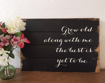 Grow old along with me the best is yet to be. wood sign, home decor sign, wall art, wedding gift, bridal shower gift, wall decor, valentine