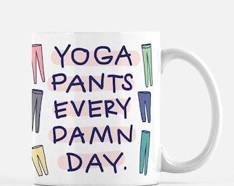 Yoga Pants Every Damn Day Mug