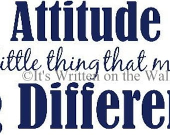 Attitude is a little thing that makes a big difference  VINYL LETTERING Wall Saying-HAVE 61 Vinyl Colors