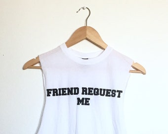 Friend Request Me Tank, Unisex, Muscle Tee, Funny Shirt, Screen Print Tee