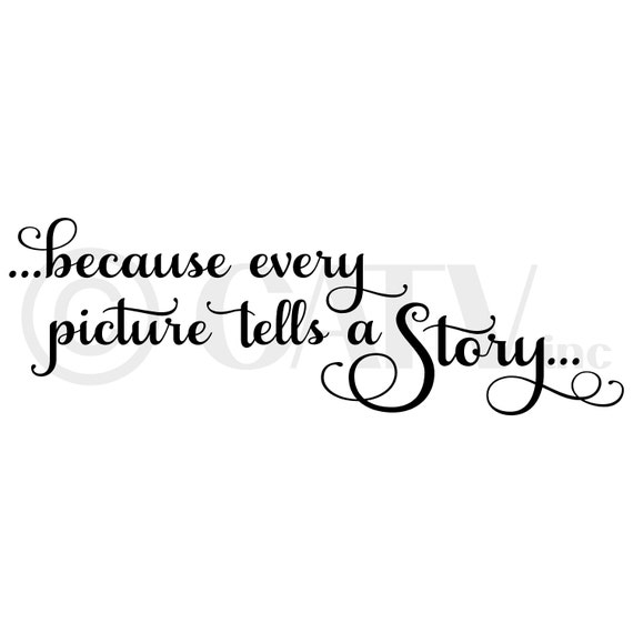 Because Every Picture Tells A Story Vinyl Lettering Quote Etsy