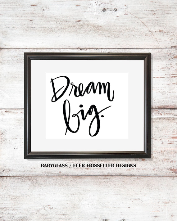 Dream Big | 8x10 | digital file | Black and White Print | Wall Decor | Wall  Art | Hand Lettered | Instant Download