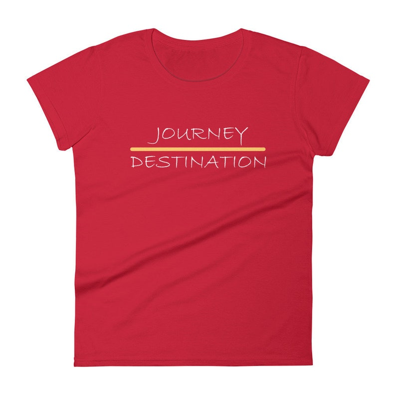 JOURNEY over DESTINATION Motivational Women/'s Short Sleeve Quote T-shirt