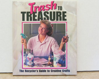 Trash to Treasure  The Recycler's Guide to Creative Crafts