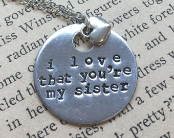 I Love That You're My Sister - Hand Stamped Necklace or Key Chain
