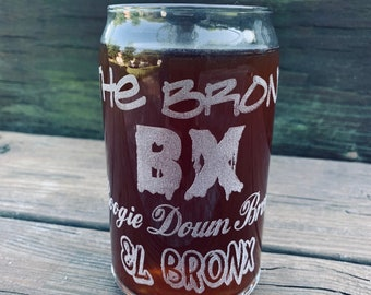 SALE- The Bronx Glass Cans - Engraved - The Bronx, BX, Boogie Down Bronx, El Bronx Glassware