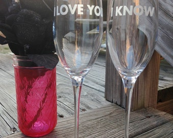 I Love You, I Know Glassware Set - Set of 2 - Choose Your Style of Engraved Glassware - Engraved Wine Glasses, Wedding Glasses, Mason Jars