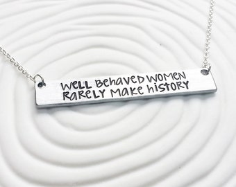 Well Behaved Women Rarely Make History Bar Necklace - Personalized, Hand Stamped Custom Message Bar Necklace - Gift for Her