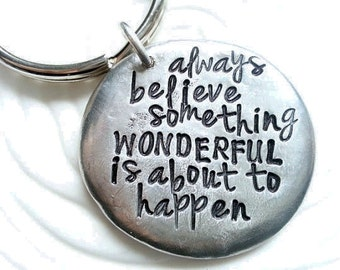 Personalized, Hand Stamped Pewter Keychain - Always Believe Something Wonderful Is About To Happen - Inspirational Gift - Graduation Gift