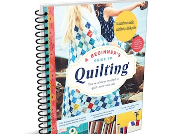 A Beginner's Guide to Quilting | Start-to-Finish Tutorials for Making Your First Quilts | 5 foolproof quilt patterns for beginners