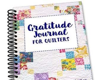 Gratitude Journal for Quilters: 5 Minutes a Day to a Happier, More Peaceful Life