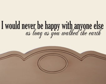 I would never be happy with anyone else as long as you walked the earth Downton Abbey Matthew Crawley to Mary quote VINYL DECAL 7x36 inches