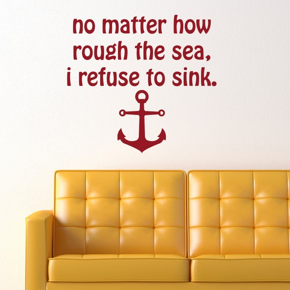 no matter how rough the sea, i refuse to sink. quote with custom anchor  VINYL DECAL 20x22 inches