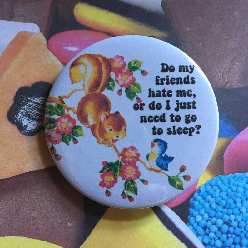 Vintage mash-up pin badge  do my friends hate me or do I just image 0