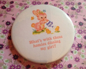 Vintage mash-up pin badge - what's with these homies dissin' my girl?