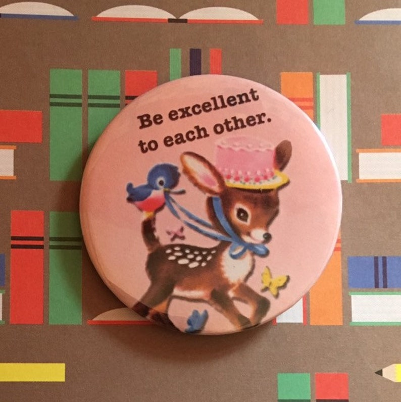 Vintage mash-up pin badge  Be excellent to each other Bill image 0