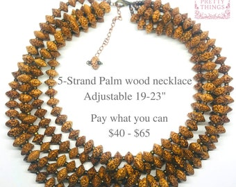 Palm Wood 5 Strand Necklace Statement Necklace gifts for her beaded necklace Pay What You Can