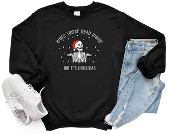 When You're Dead Inside But It's Christmas Unisex Sweatshirt, Funny Christmas, Christmas Skeleton, Christmas.
