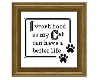 I work hard, so my cat can have a better life. Cross stitch pattern. Instant download PDF.