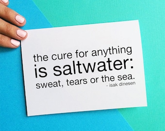 the cure for anything is saltwater sweat tears or the sea sympathy card thinking of you quote card isak denison sorry for your loss card