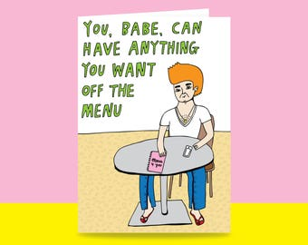 Greeting Card - You, Babe, Can Have Anything You Want Off The Menu | Valentine's Day Card | Romantic Card