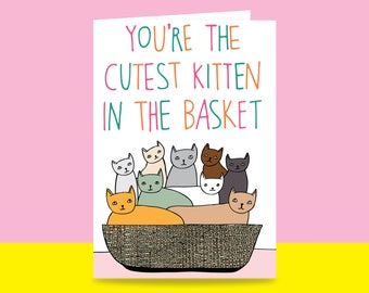 Greeting Card - You're The Cutest Kitten In The Basket | Valentine's Day Card | Romantic Card