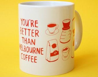 Mug - You're Better Than Melbourne Coffee | Coffee Mug | Cup | Drinking Cup | Melbourne Souvenir Mug
