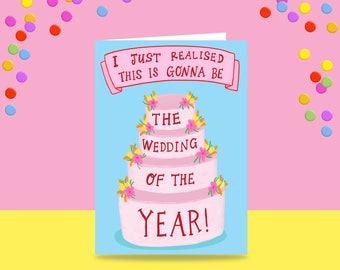 Greeting Card - I Just Realised This Is Gonna Be The Wedding Of The Year! | Wedding Card | Big Wedding