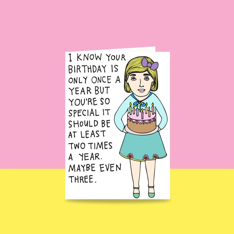 Birthday Card  I Know Your Birthday Is Only Once A Year  image 0