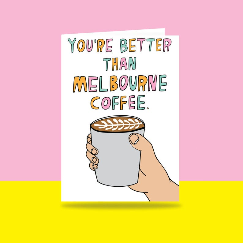 Greeting Card  You're Better Than Melbourne Coffee  image 0