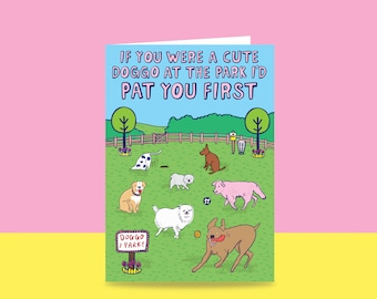 Greeting Card - If You Were A Cute Doggo At The Park I'd Pat You First | Valentine's Day Card | Romantic Card