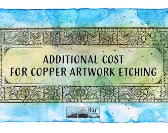 Additional Cost for Copper Artwork Etching