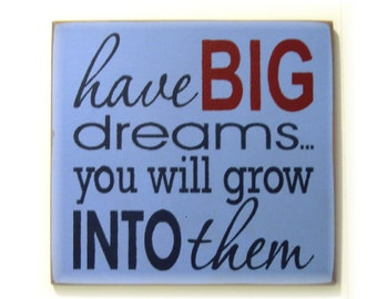 Have BIG dreams you will grow into them typography wood sign