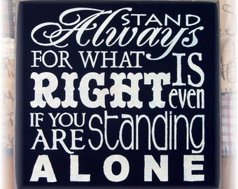 Always stand for what is right even if you are standing alone typography wood sign