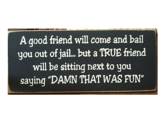 Country Printed Quality Wooden Sign With Hanger Good Friend Bail Jail Plaque New