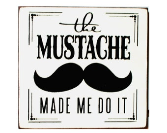 The Mustache made me do it typography wood sign