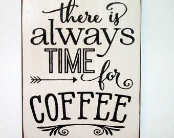 There is always time for coffee wood sign