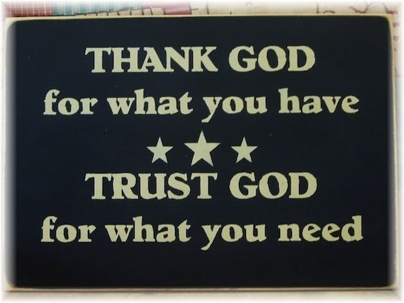 Items Similar To Thank God For What You Have Trust God For What You