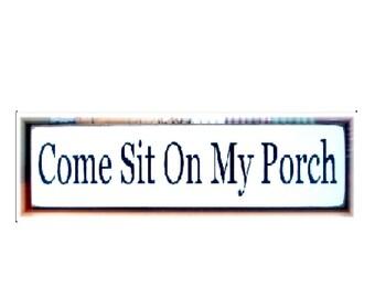 Come Sit On My Porch primitive wood sign