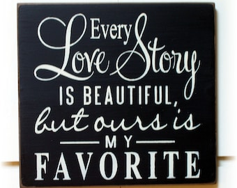 Every love story is Beautiful but ours is my favorite typography wood sign