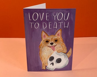 Love you to Death Greetings Card - Pomeranian Dog and Skull Illustration - Cute and Funny Animal Card, Romance, Valentine's Day, Love Card