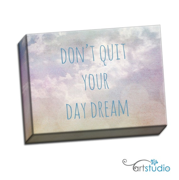 """Don't Quit Your Day Dream Clouds Sun Whimsy Typography Quote - 8""""x10"""" to 20""""x24"""" - .75 Thin Bar Gallery Wrapped Canvas - artstudio54"""