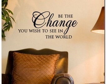 Be The Change You Wish To See ... -Vinyl Wall Lettering Words Phrase
