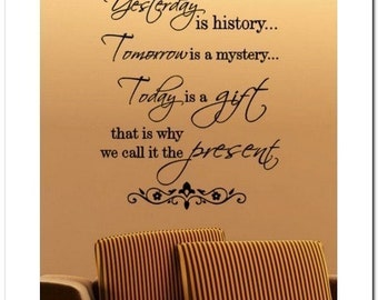 Yesterday is history...Tomorrow -Vinyl Wall Lettering Words Decal