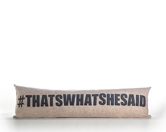 """Decorative Pillow, Throw Pillow, """"#thatswhatshesaid"""" pillow, 35X10 inches"""
