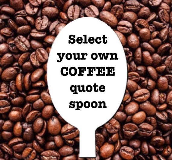 coffee quotes spoon choose one of our pre prepared phrases