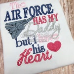 The Air Force has my Daddy but I have his heart ~ Deployment Shirt ~ Coming home shirt ~ Military Returning Home ~ Welcome Home Shirt ~