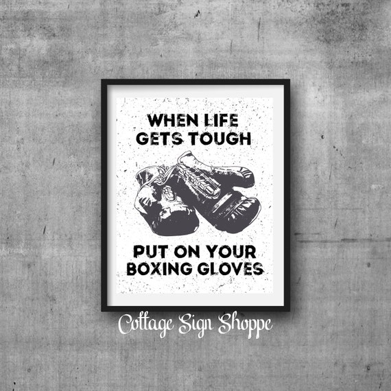 Boxing Quotes Life Quotes When Life Gets Tough Digital You Print Boxing Signs 8 X 10 11 X 14 Boxing Quotes Man Cave Signs Do